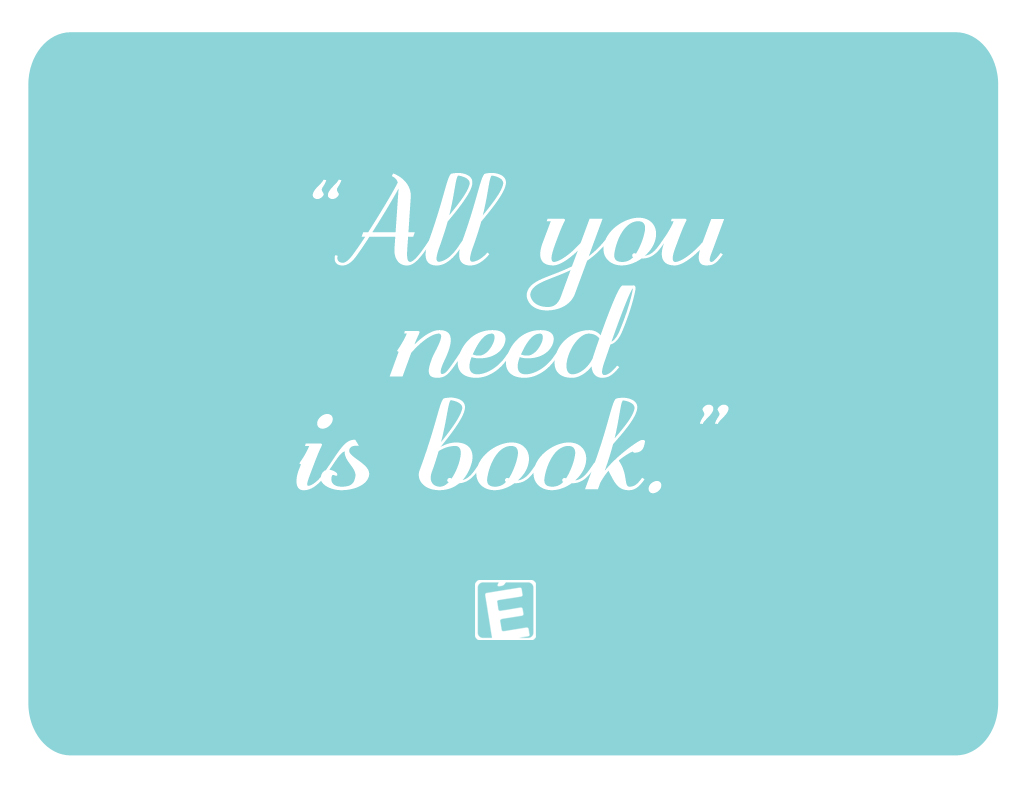 All You Need Is Book
